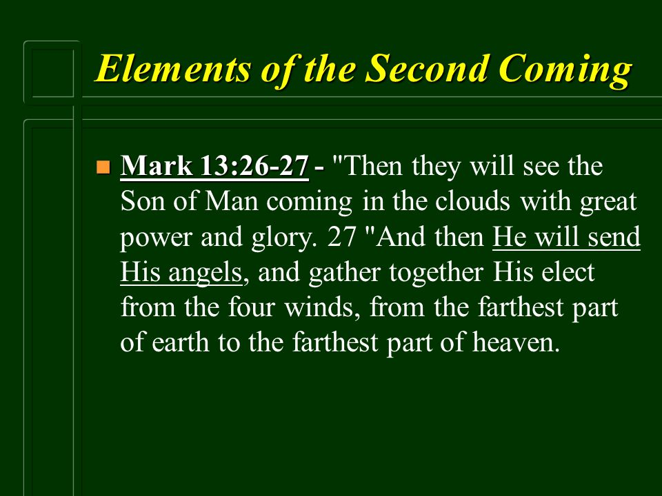 Elements of the Second Coming n Mark 13:26-27 - n Mark 13:26-27 -
