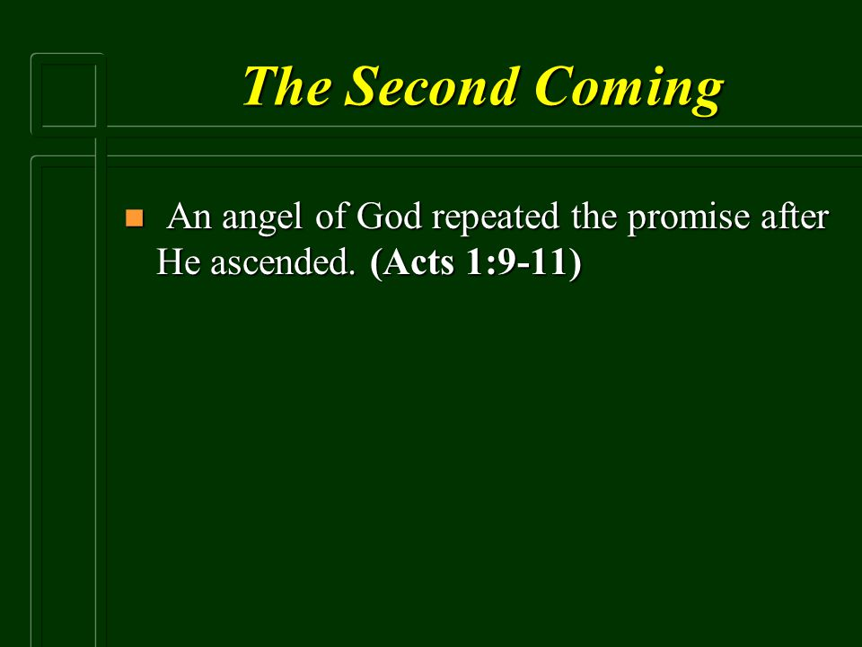 The Second Coming n An angel of God repeated the promise after He ascended. (Acts 1:9-11)