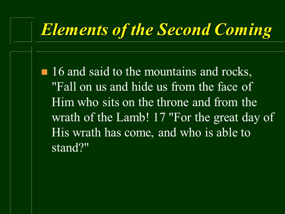 Elements of the Second Coming n n 16 and said to the mountains and rocks,