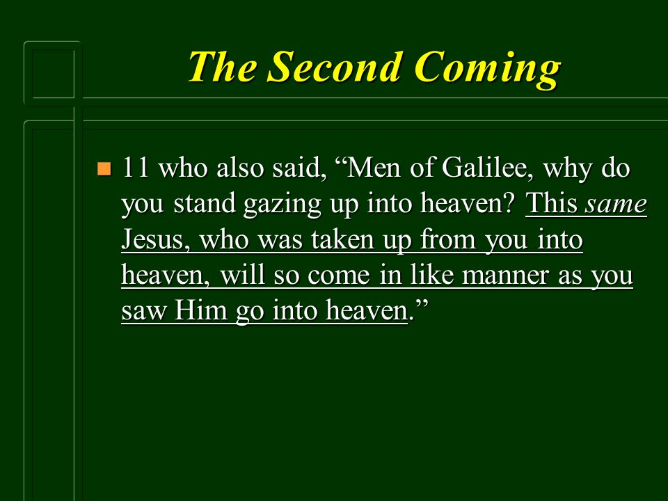 """The Second Coming n 11 who also said, """"Men of Galilee, why do you stand gazing up into heaven? This same Jesus, who was taken up from you into heaven,"""