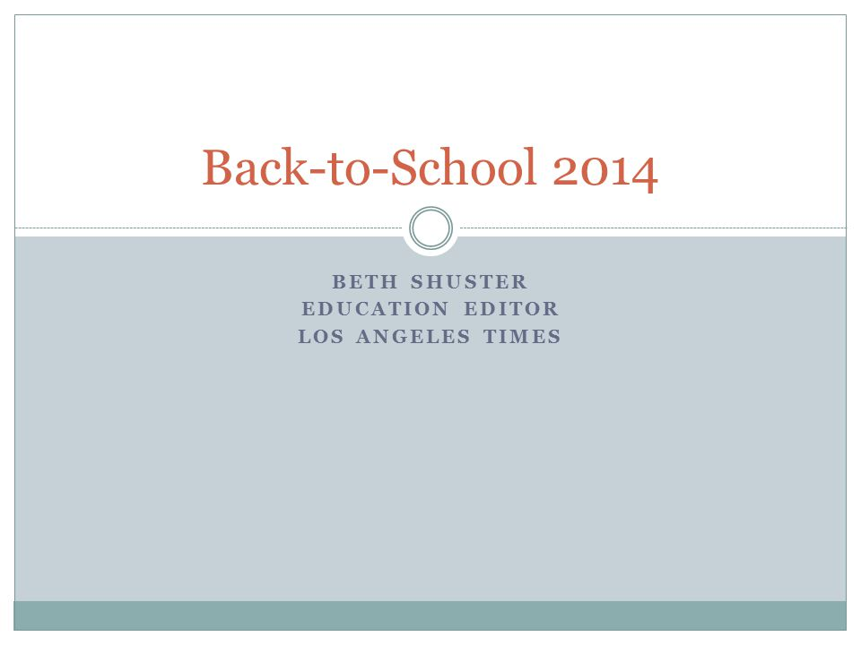 BETH SHUSTER EDUCATION EDITOR LOS ANGELES TIMES Back-to-School 2014