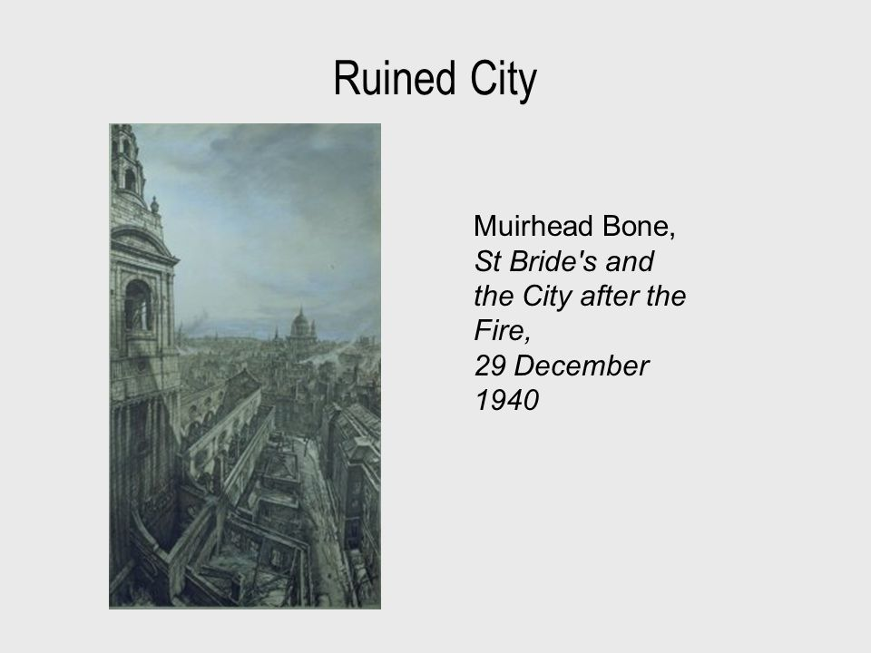 Ruined City Muirhead Bone, St Bride s and the City after the Fire, 29 December 1940