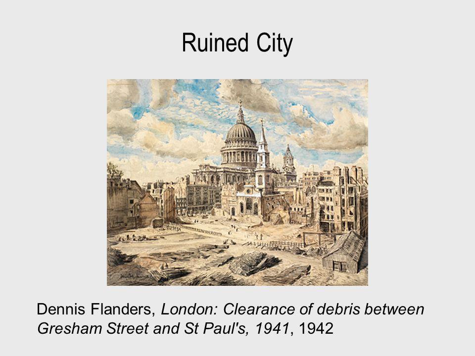 Ruined City Dennis Flanders, London: Clearance of debris between Gresham Street and St Paul s, 1941, 1942