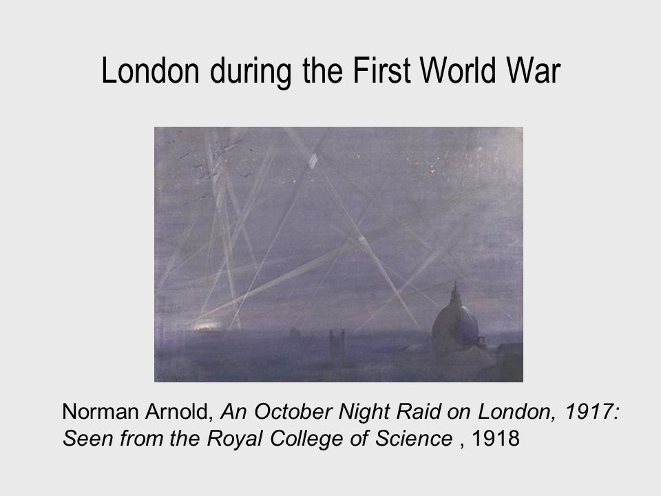 London during the First World War Norman Arnold, An October Night Raid on London, 1917: Seen from the Royal College of Science, 1918