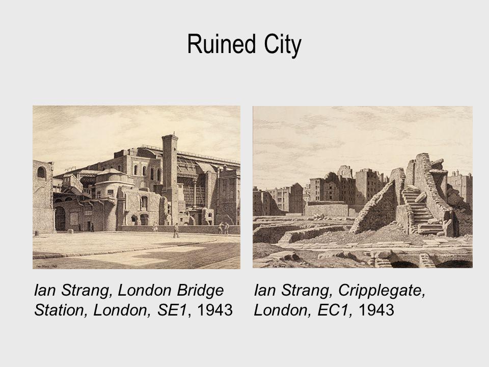 Ruined City Ian Strang, London Bridge Station, London, SE1, 1943 Ian Strang, Cripplegate, London, EC1, 1943