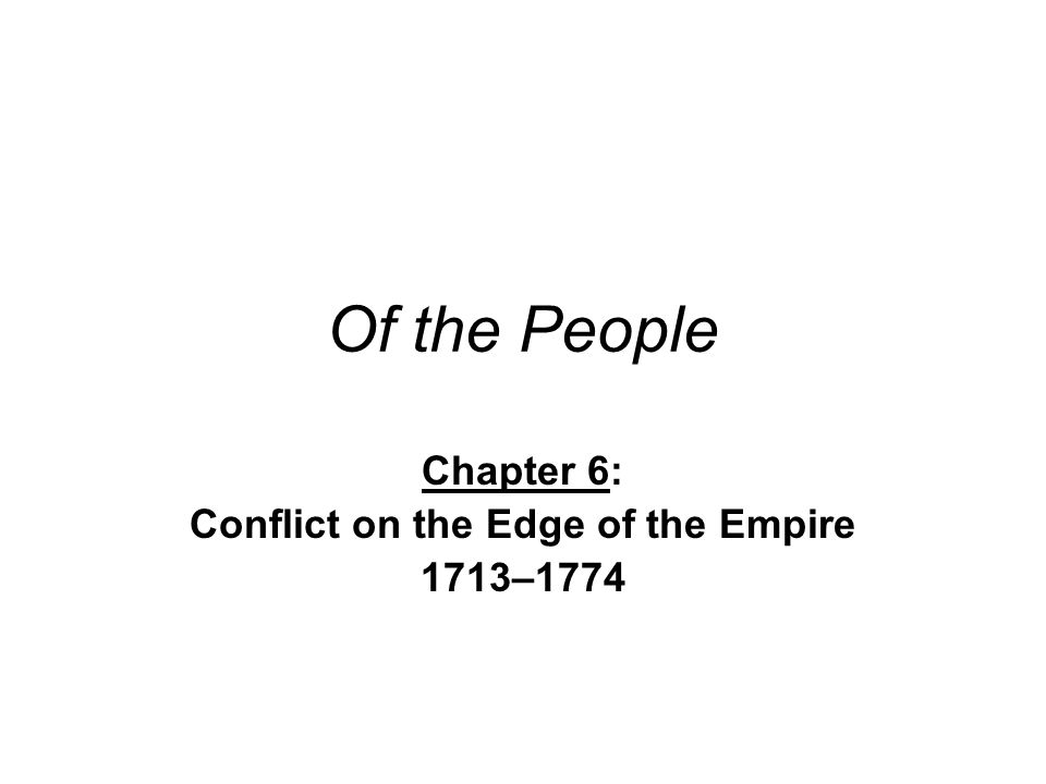 Of the People Chapter 6: Conflict on the Edge of the Empire 1713–1774