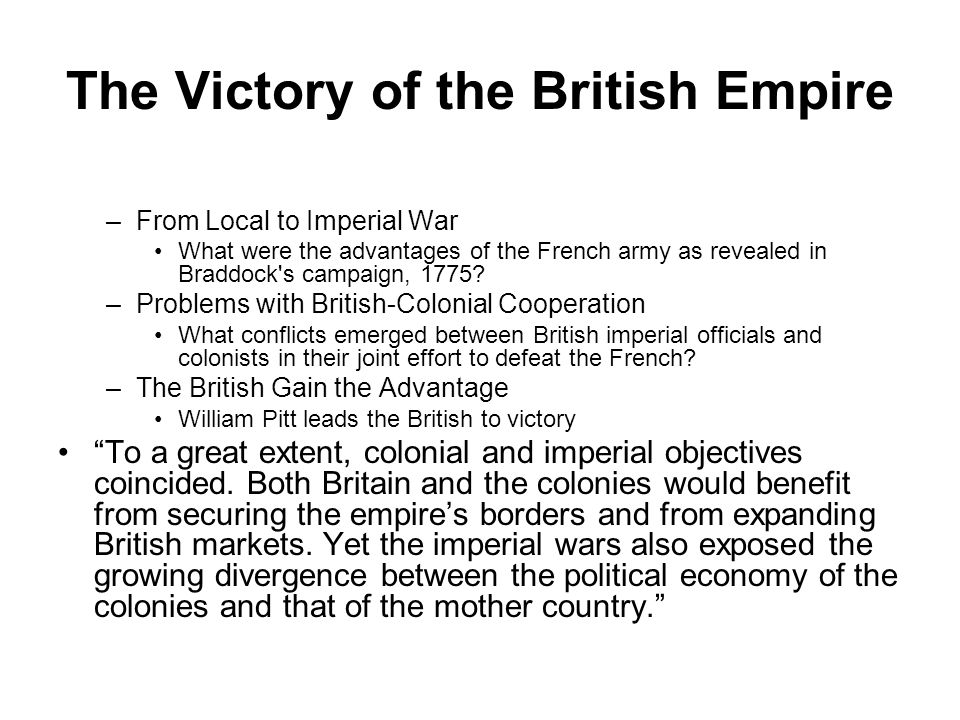 The Victory of the British Empire –From Local to Imperial War What were the advantages of the French army as revealed in Braddock's campaign, 1775? –P