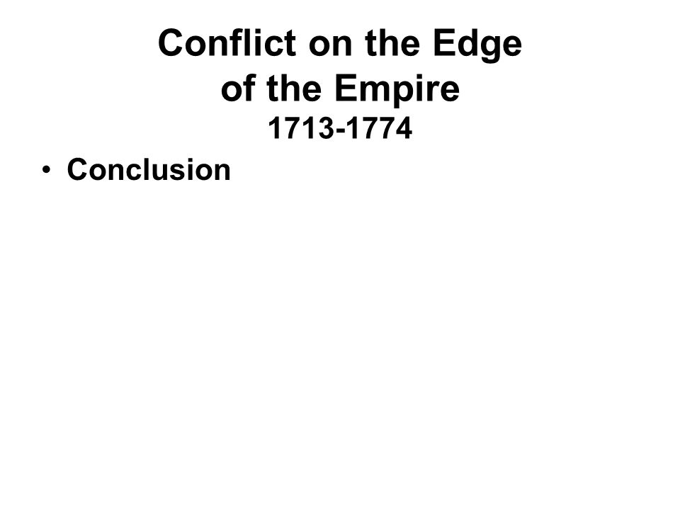 Conflict on the Edge of the Empire 1713-1774 Conclusion