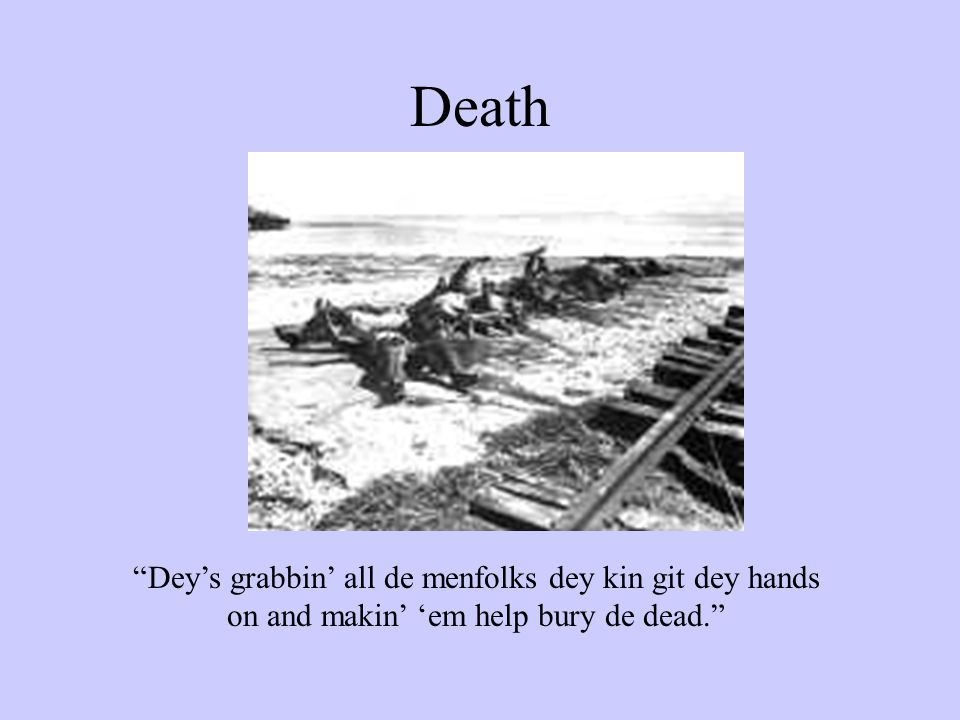 Death Dey's grabbin' all de menfolks dey kin git dey hands on and makin' 'em help bury de dead.