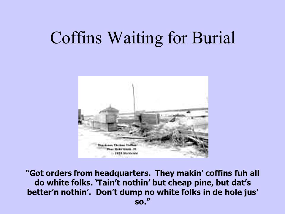 "Coffins Waiting for Burial ""Got orders from headquarters. They makin' coffins fuh all do white folks. 'Tain't nothin' but cheap pine, but dat's better"