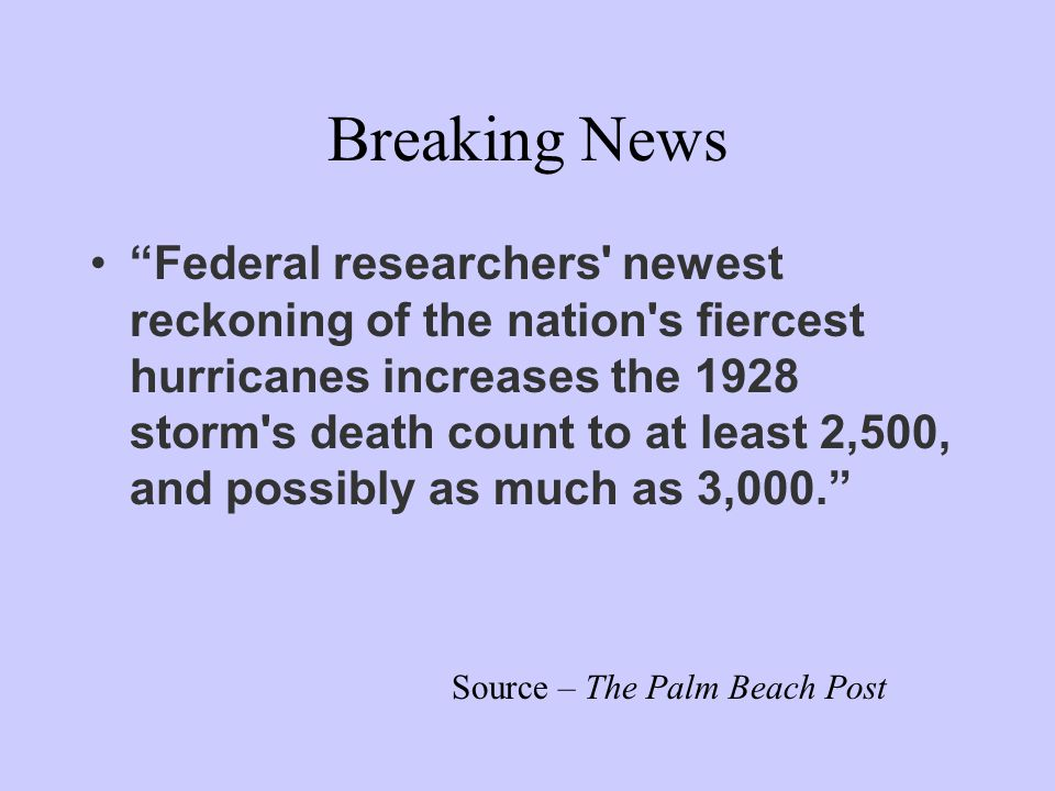 Breaking News Federal researchers newest reckoning of the nation s fiercest hurricanes increases the 1928 storm s death count to at least 2,500, and possibly as much as 3,000. Source – The Palm Beach Post