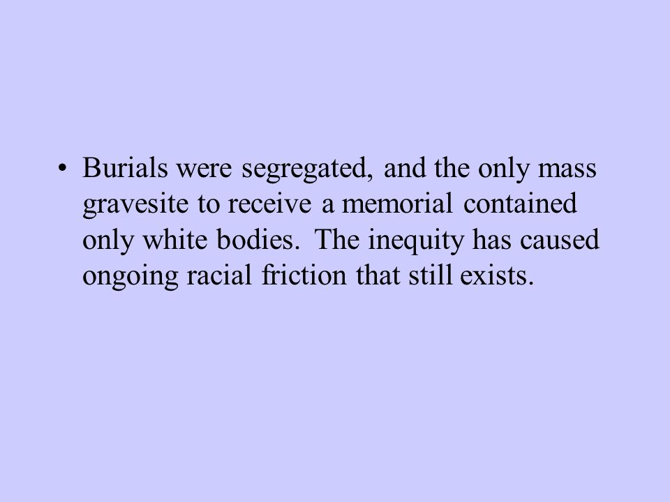 Burials were segregated, and the only mass gravesite to receive a memorial contained only white bodies.