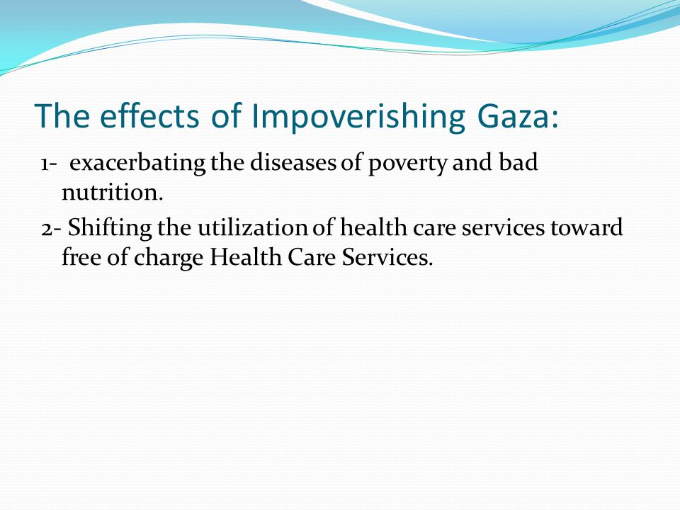 The effects of Impoverishing Gaza: 1- exacerbating the diseases of poverty and bad nutrition.