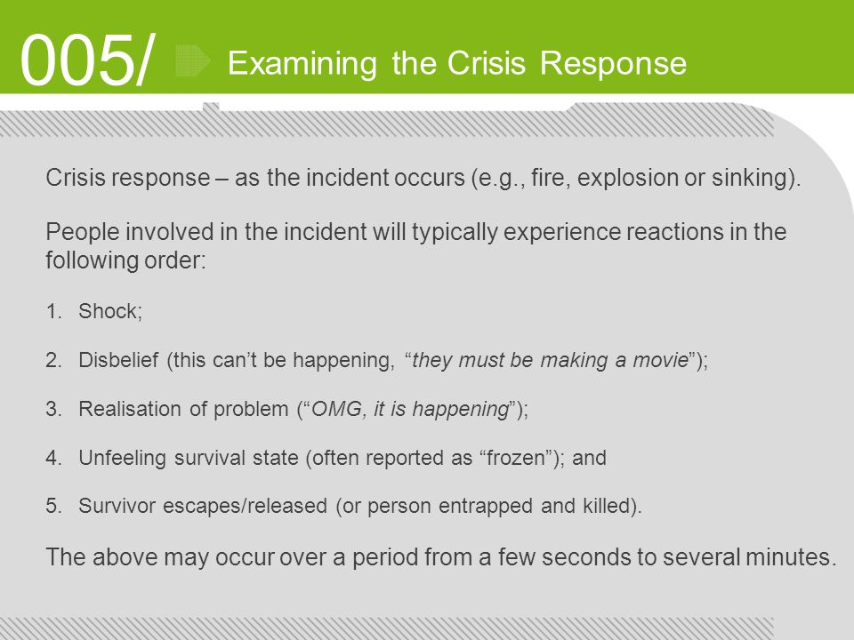 005/ Examining the Crisis Response Crisis response – as the incident occurs (e.g., fire, explosion or sinking).