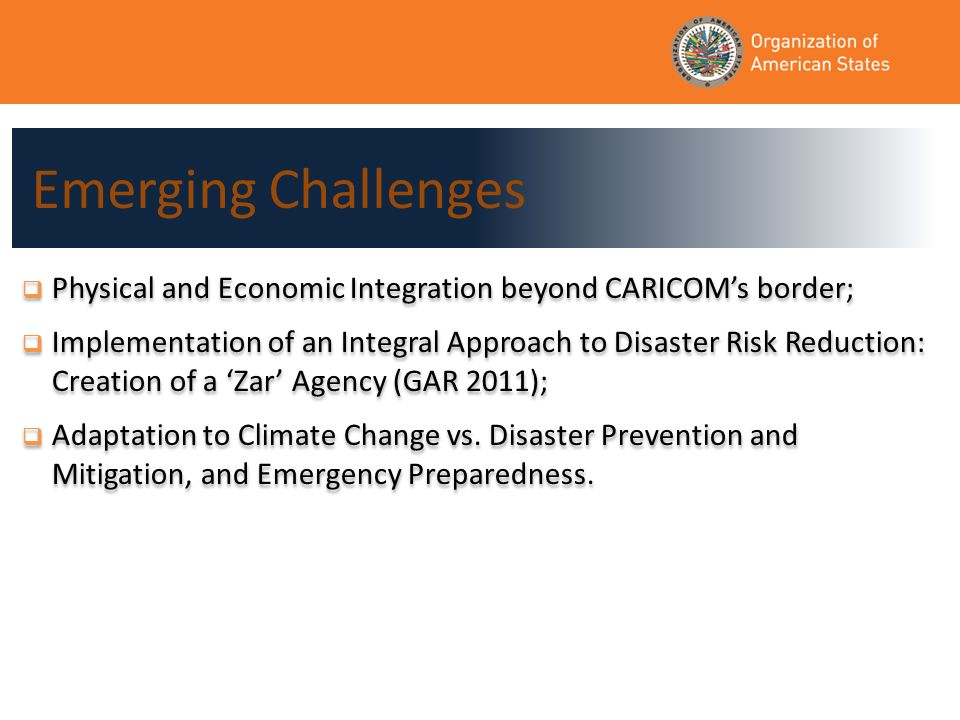  Physical and Economic Integration beyond CARICOM's border;  Implementation of an Integral Approach to Disaster Risk Reduction: Creation of a 'Zar' Agency (GAR 2011);  Adaptation to Climate Change vs.