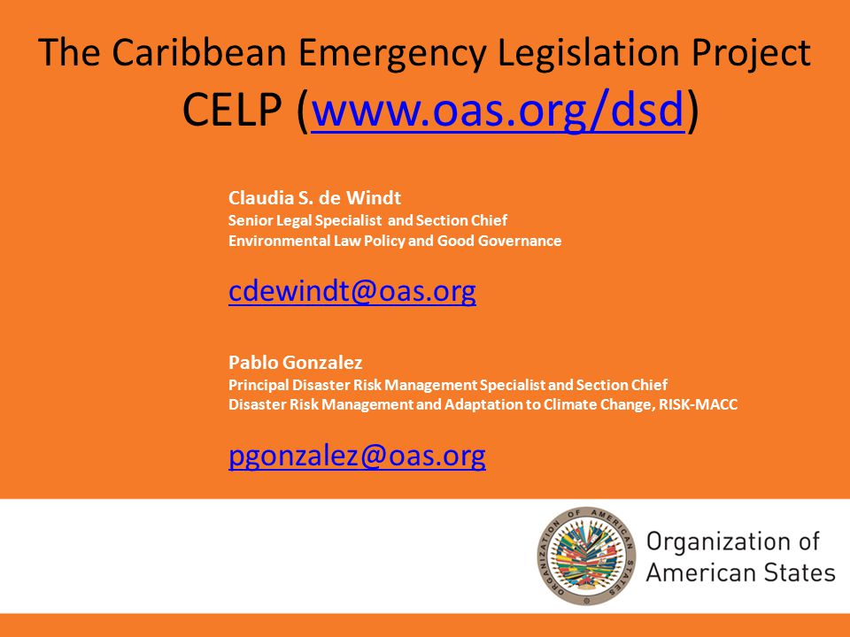 Claudia S. de Windt Senior Legal Specialist and Section Chief Environmental Law Policy and Good Governance cdewindt@oas.org Pablo Gonzalez Principal D