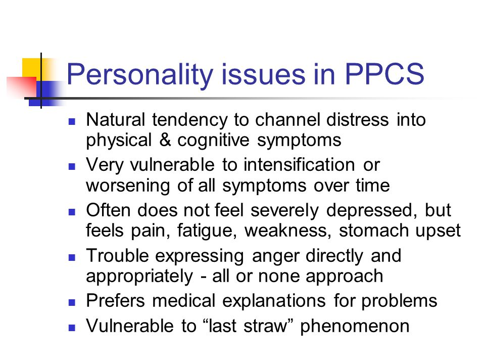 Personality issues in PPCS Natural tendency to channel distress into physical & cognitive symptoms Very vulnerable to intensification or worsening of