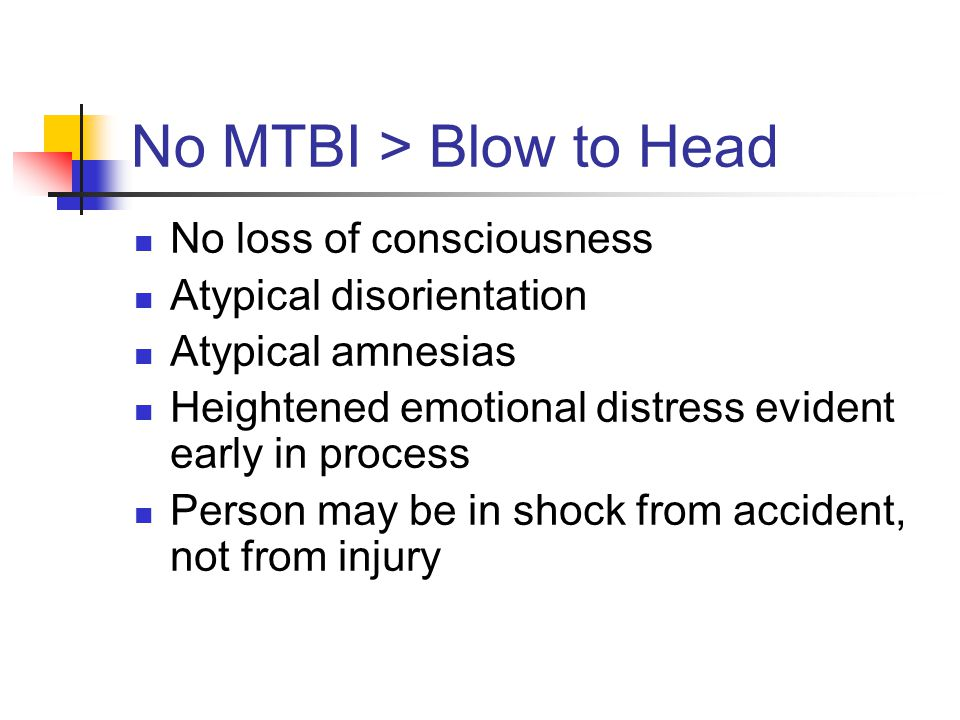 No MTBI > Blow to Head No loss of consciousness Atypical disorientation Atypical amnesias Heightened emotional distress evident early in process Perso