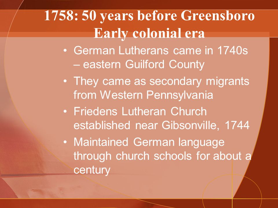 English speaking Quakers settling in western Guilford County, 1750's New Garden Friends Meeting,1764, reported buying its land from Cheraw Indians (Indians probably did not have the European concept of land ownership) Scotch Irish Presbyterians settled in mid Guilford, 1750's