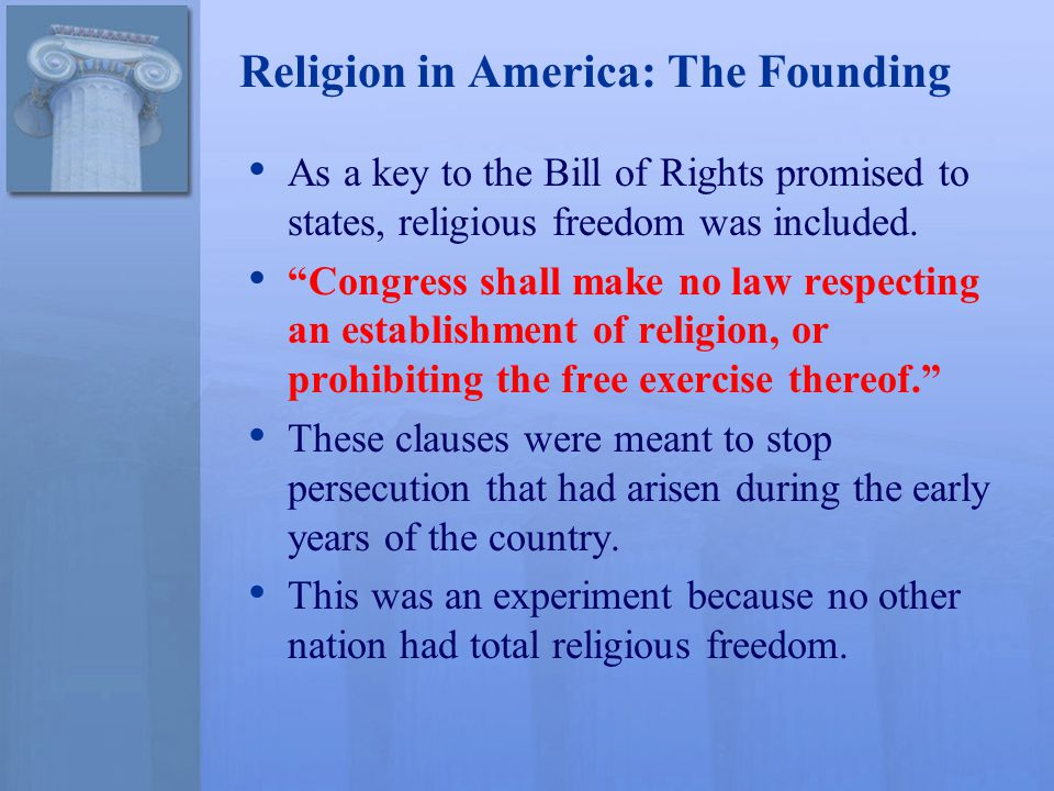 Religion in America: The Founding As a key to the Bill of Rights promised to states, religious freedom was included.
