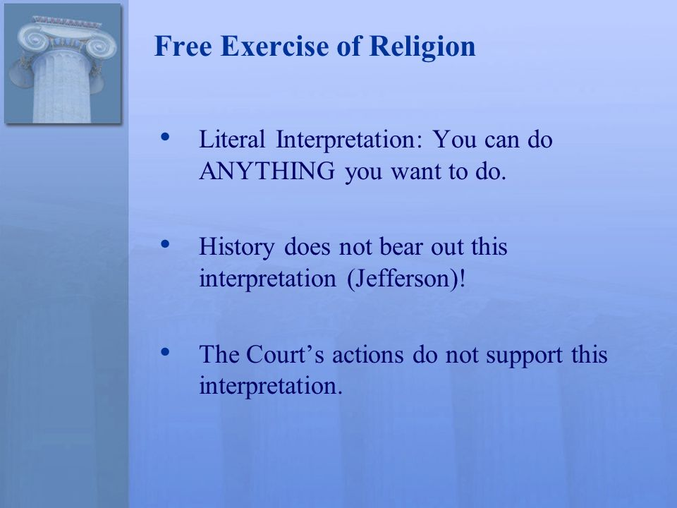 Free Exercise of Religion Literal Interpretation: You can do ANYTHING you want to do.