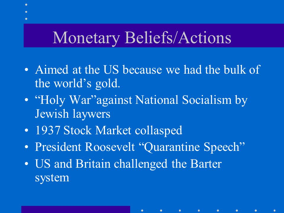 Monetary Beliefs/Actions Aimed at the US because we had the bulk of the world's gold.