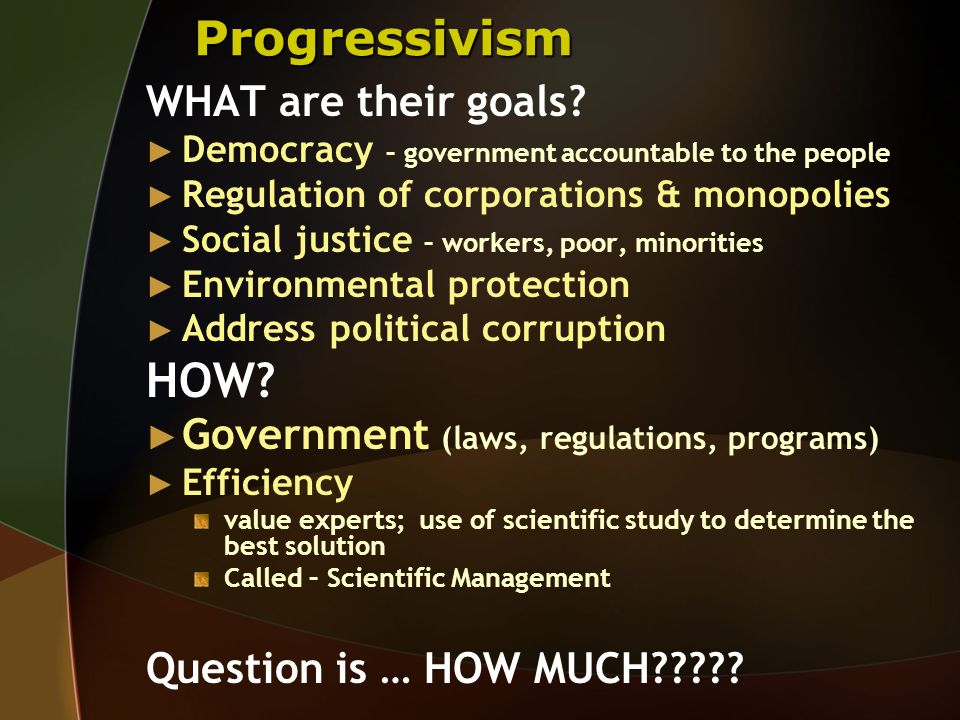 Progressivism WHAT are their goals.