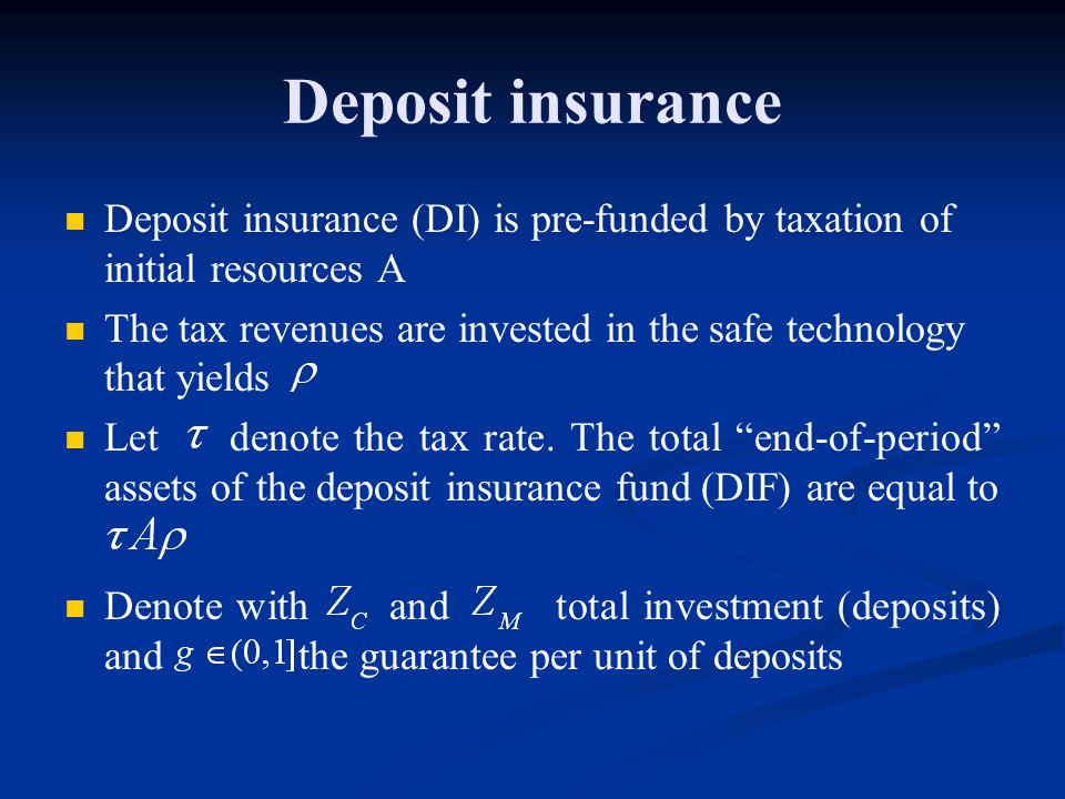 Deposit insurance Deposit insurance (DI) is pre-funded by taxation of initial resources A The tax revenues are invested in the safe technology that yields Let denote the tax rate.