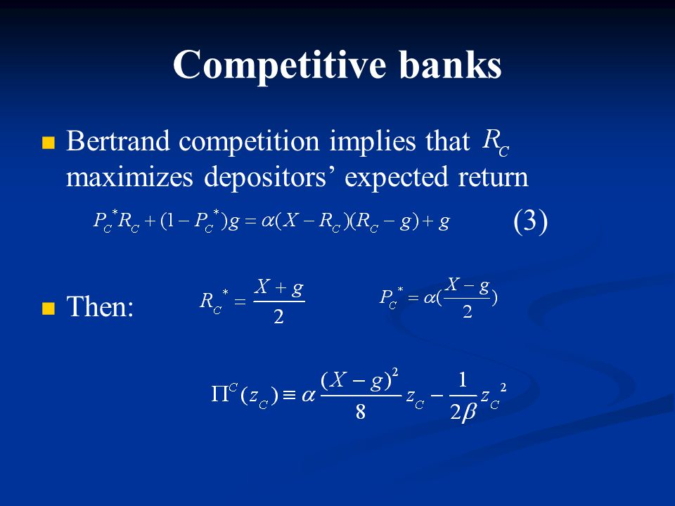 Competitive banks Bertrand competition implies that maximizes depositors' expected return (3) Then: