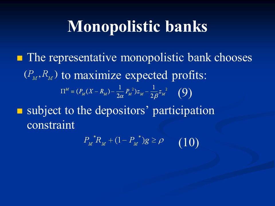Monopolistic banks The representative monopolistic bank chooses to maximize expected profits: (9) subject to the depositors' participation constraint
