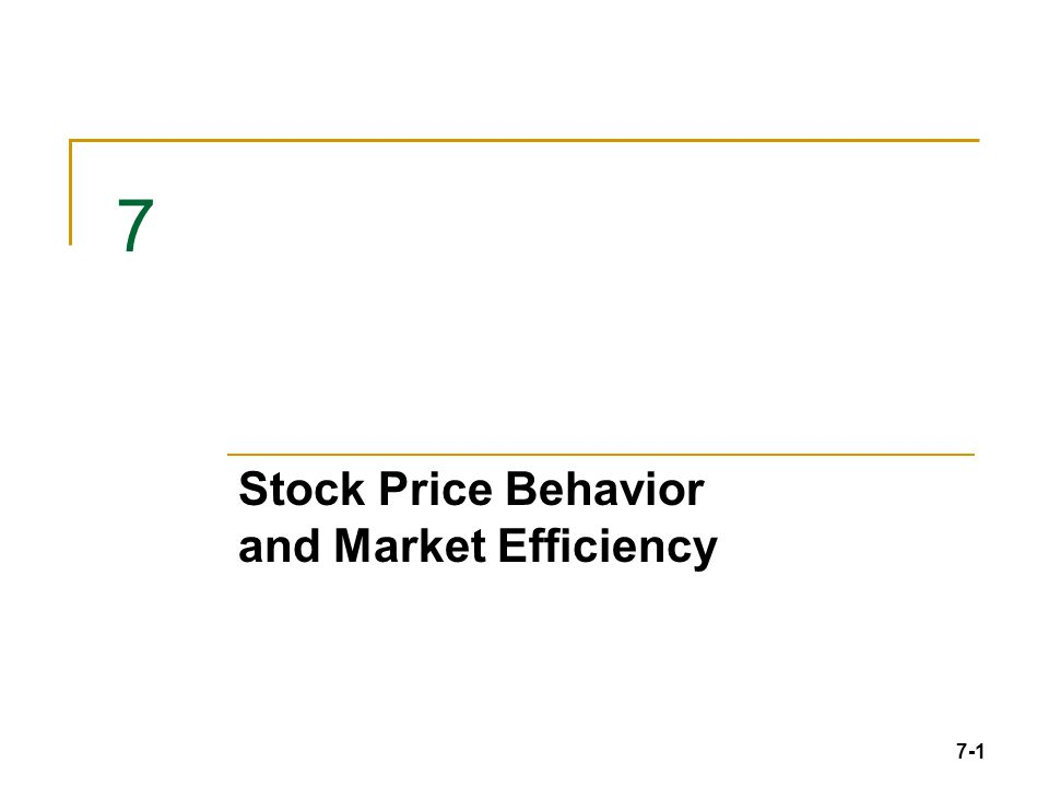 7-1 7 Stock Price Behavior and Market Efficiency