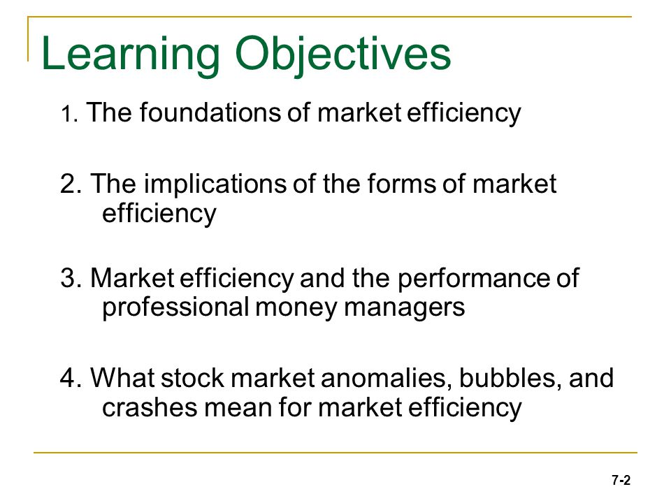 7-2 Learning Objectives 1. The foundations of market efficiency 2.