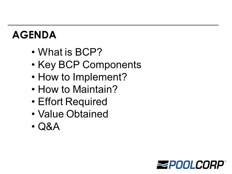 AGENDA What is BCP. Key BCP Components How to Implement.