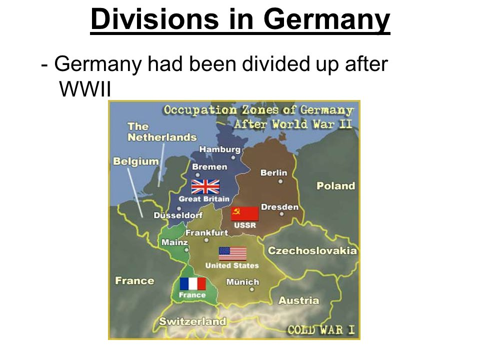 Divisions in Germany - Germany had been divided up after WWII
