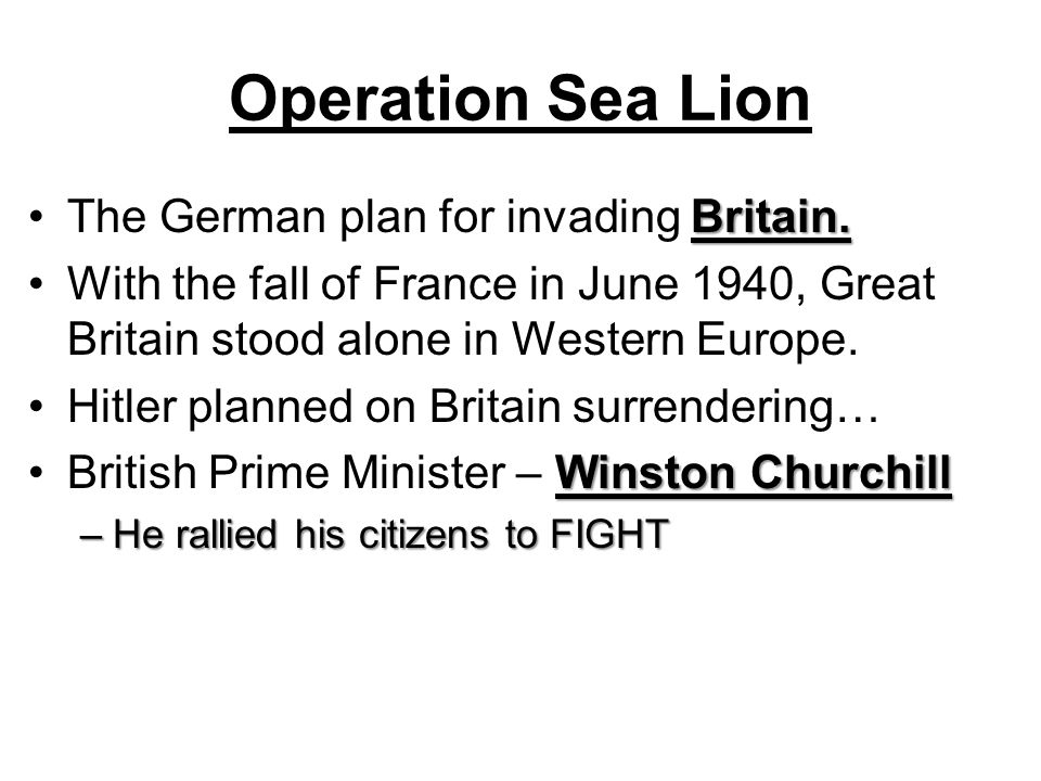 Operation Sea Lion Britain.The German plan for invading Britain. With the fall of France in June 1940, Great Britain stood alone in Western Europe. Hi