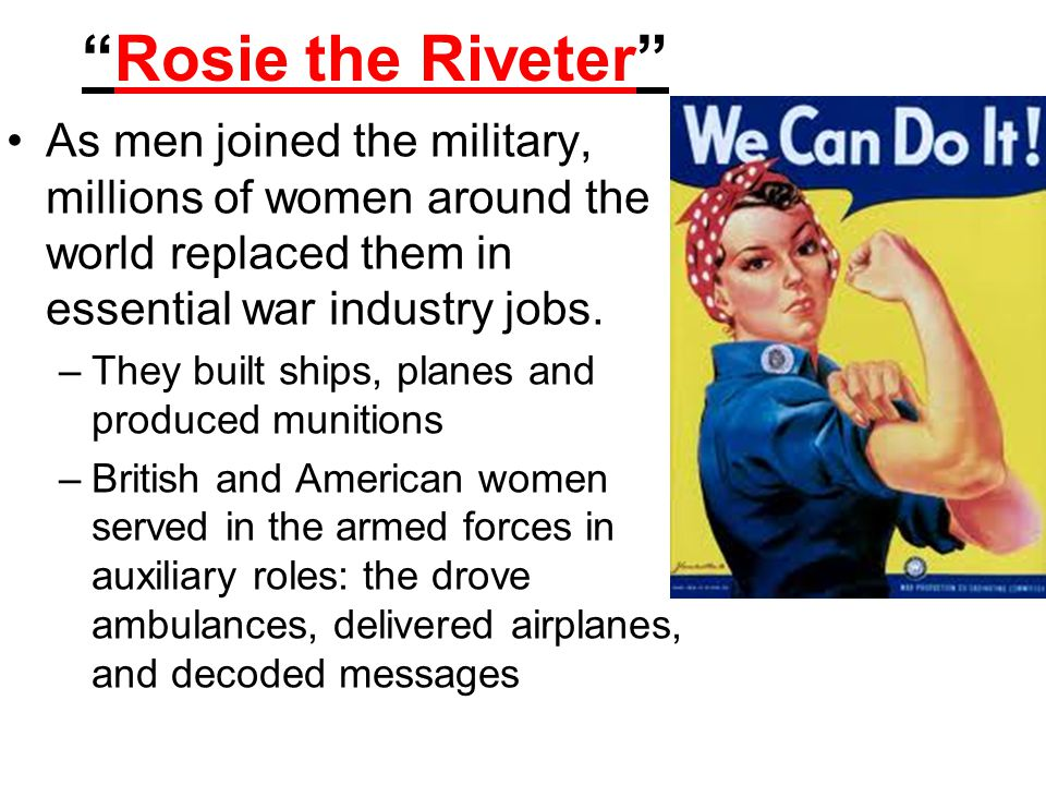 """""""Rosie the Riveter"""" As men joined the military, millions of women around the world replaced them in essential war industry jobs. –They built ships, pl"""