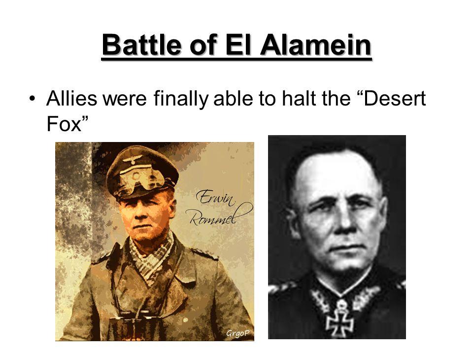"Battle of El Alamein Allies were finally able to halt the ""Desert Fox"""