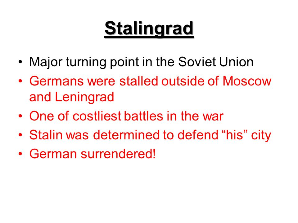 Stalingrad Major turning point in the Soviet Union Germans were stalled outside of Moscow and Leningrad One of costliest battles in the war Stalin was