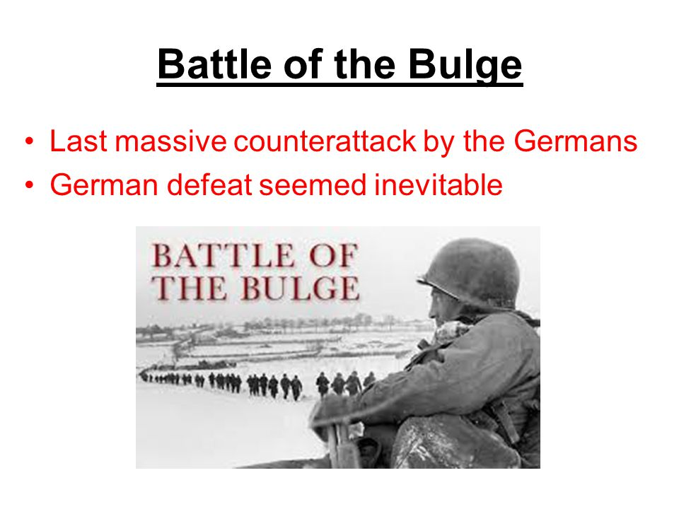 Battle of the Bulge Last massive counterattack by the Germans German defeat seemed inevitable