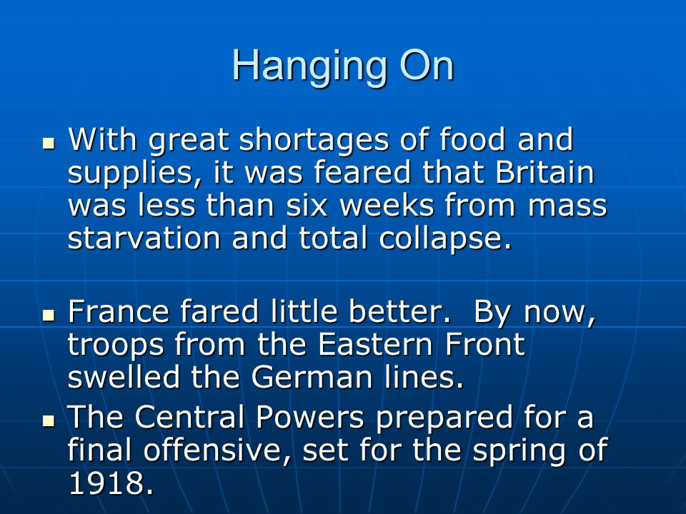 Hanging On With great shortages of food and supplies, it was feared that Britain was less than six weeks from mass starvation and total collapse.