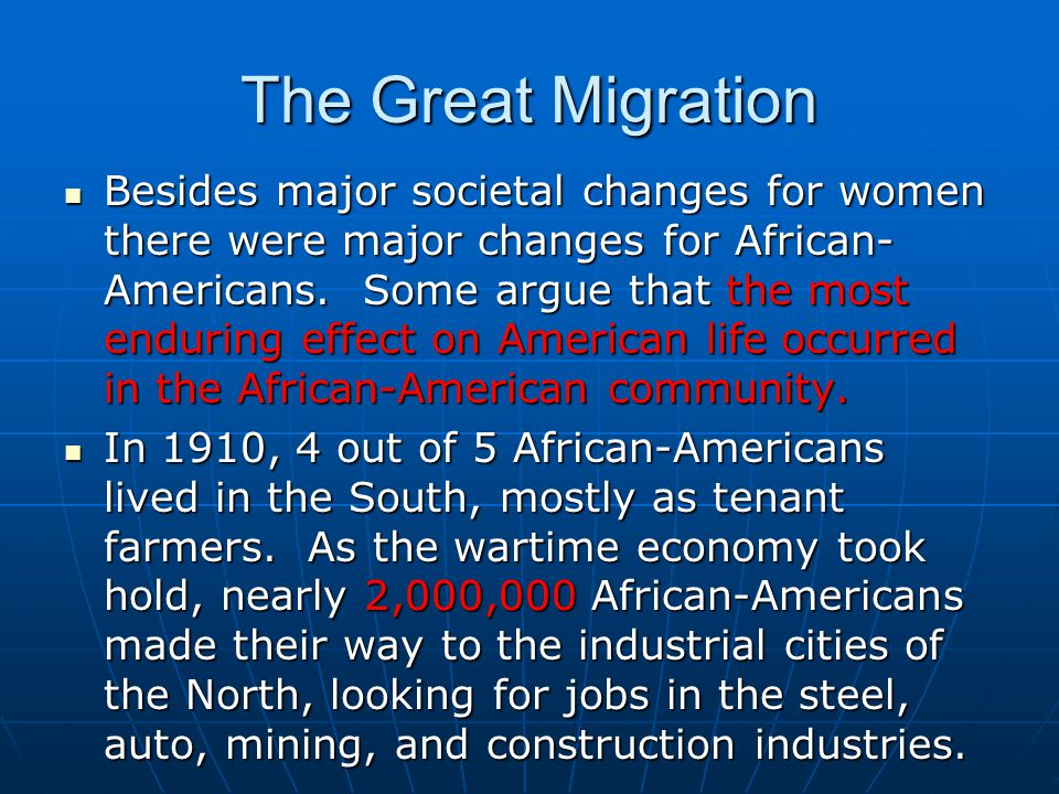 The Great Migration Besides major societal changes for women there were major changes for African- Americans.