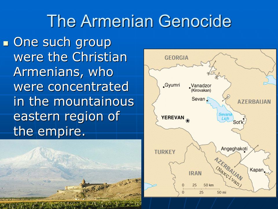 The Armenian Genocide One such group were the Christian Armenians, who were concentrated in the mountainous eastern region of the empire.