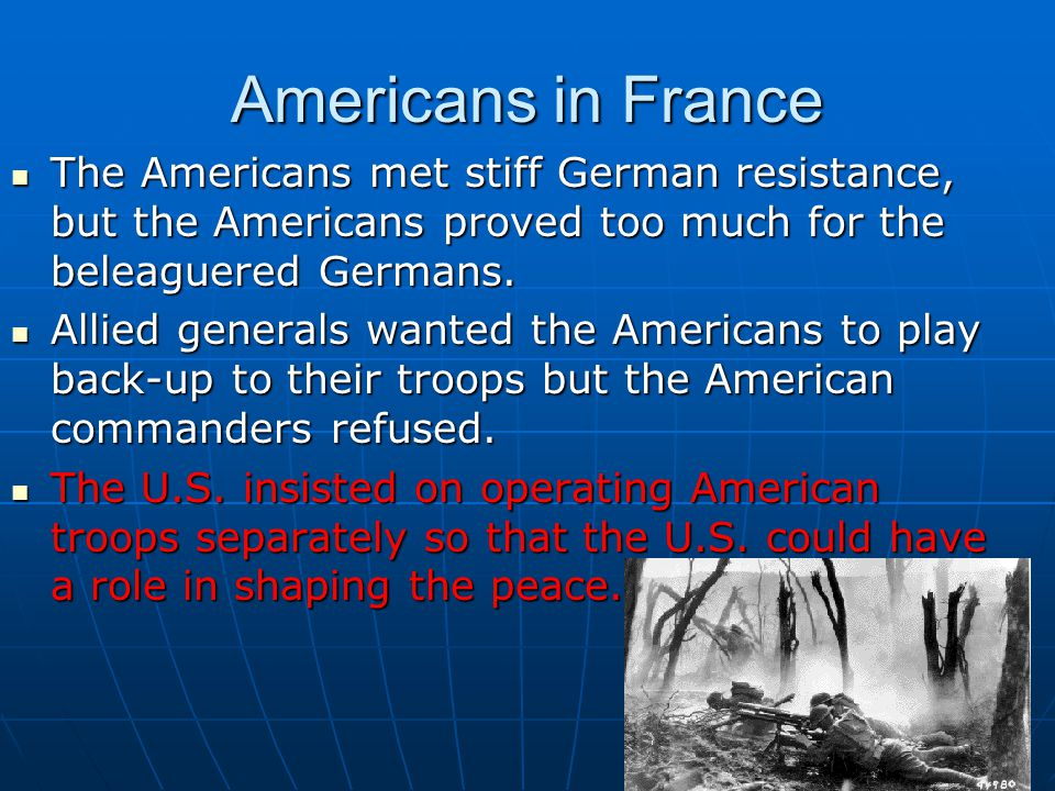 Americans in France The Americans met stiff German resistance, but the Americans proved too much for the beleaguered Germans.
