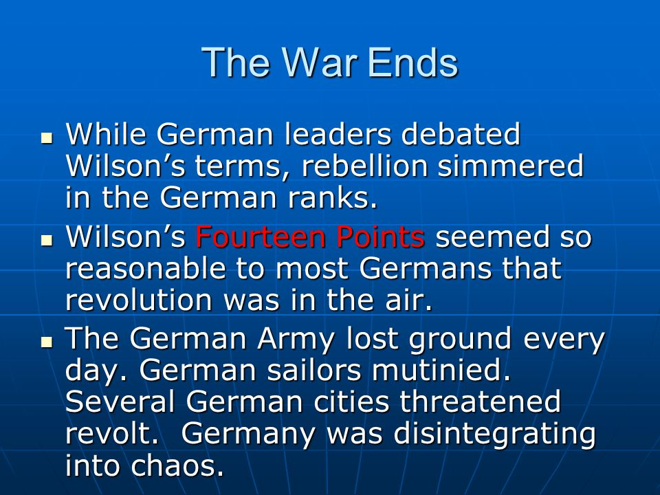 The War Ends While German leaders debated Wilson's terms, rebellion simmered in the German ranks.