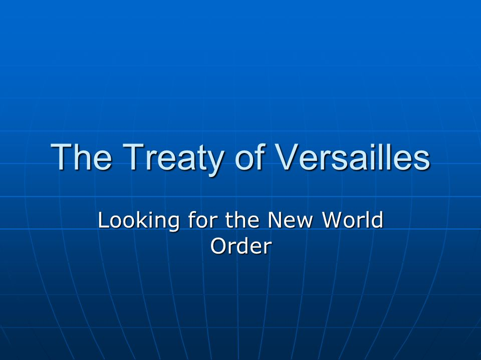 The Treaty of Versailles Looking for the New World Order