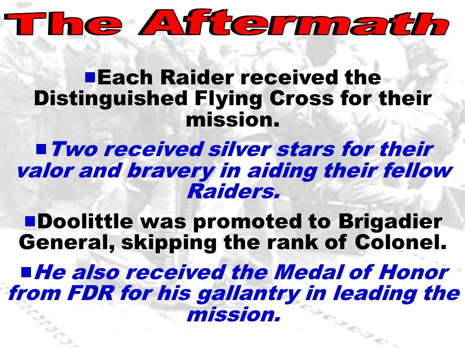  Each Raider received the Distinguished Flying Cross for their mission.  Two received silver stars for their valor and bravery in aiding their fello
