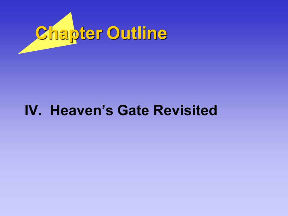 Chapter Outline IV. Heaven's Gate Revisited