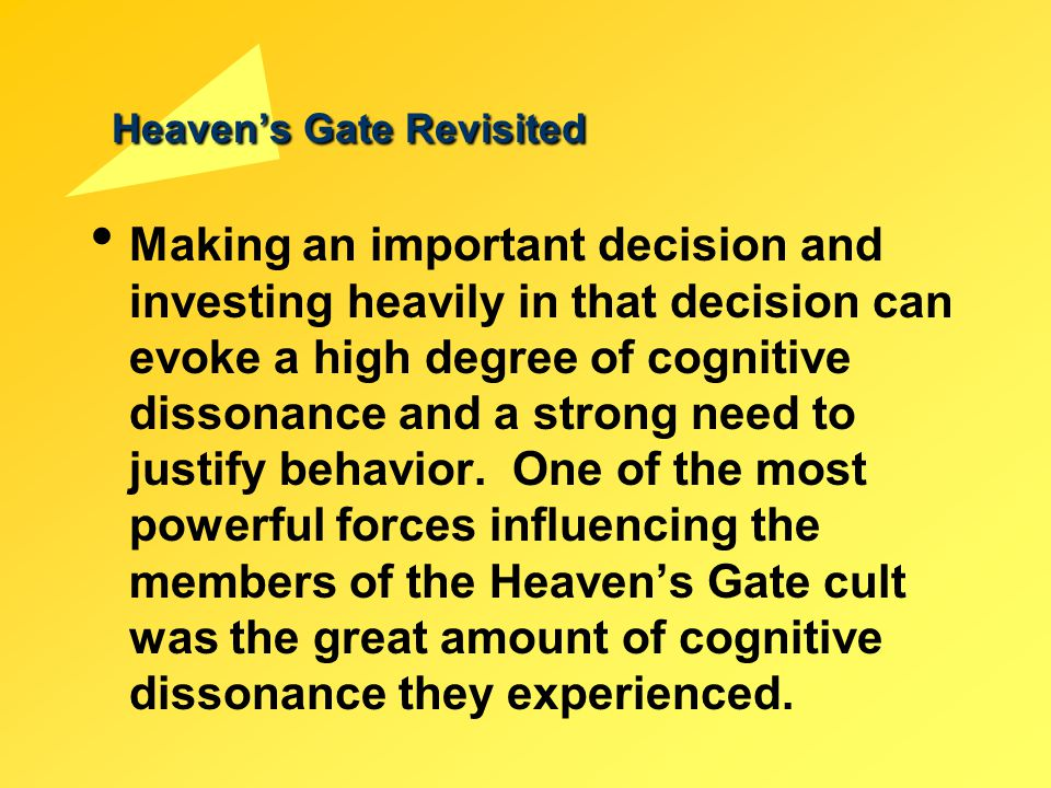 Heaven's Gate Revisited Making an important decision and investing heavily in that decision can evoke a high degree of cognitive dissonance and a stro