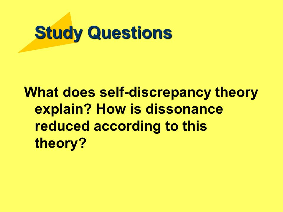 Study Questions What does self-discrepancy theory explain? How is dissonance reduced according to this theory?