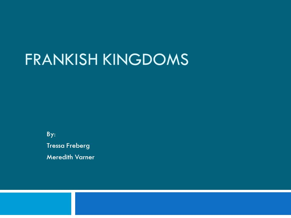 FRANKISH KINGDOMS By: Tressa Freberg Meredith Varner